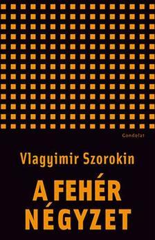 Vlagyimir Szorokin - A fehér négyzet. Novellák
