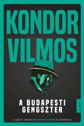Kondor Vilmos - A budapesti gengszter [eKönyv: epub, mobi]