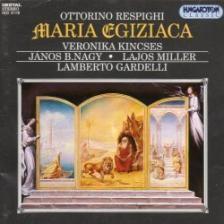 RESPIGHI - MARIA EGIZIACA CD GARDELLI, KINCSES, B.NAGY, MILLER