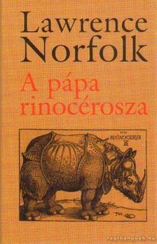 Lawrence Norfolk - A pápa rinocérosza [antikvár]