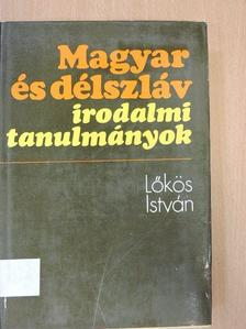 Lőkös István - Magyar és délszláv irodalmi tanulmányok [antikvár]