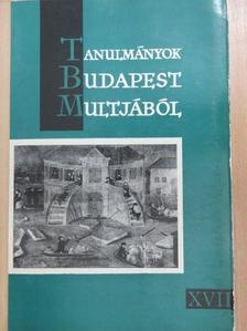 Baraczka István - Tanulmányok Budapest múltjából XVII. [antikvár]