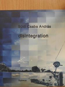 Sütő Csaba András - Disintegration [antikvár]