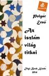 POLGÁR ERNŐ - Az iszlám világ titkai [eKönyv: epub, mobi]
