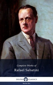 RAFAEL SABATINI - Delphi Complete Works of Rafael Sabatini (Illustrated) [eKönyv: epub, mobi]