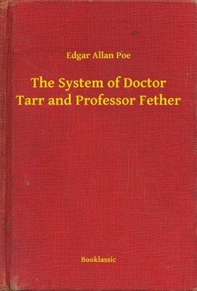Edgar Allan Poe - The System of Doctor Tarr and Professor Fether