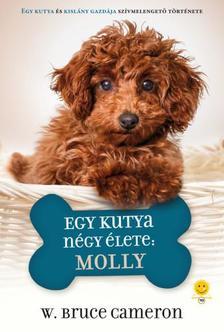 W. Bruce Cameron - Egy kutya négy élete: Molly