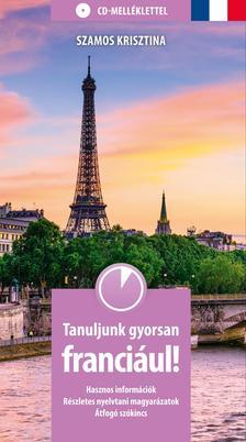 Szamos Krisztina - Tanuljunk gyorsan franciául! CD-melléklettel