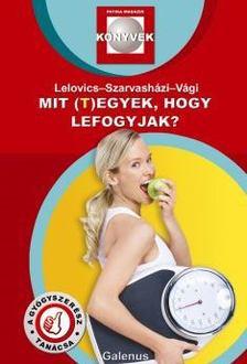 Dr. Lelovics Zsuzsanna PhD,  Dr. Szarvasházi Judit,  Vági Zsol - Mit (t)egyek, hogy lefogyjak? [antikvár]