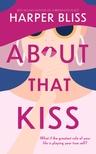Bliss Harper - About That Kiss [eKönyv: epub, mobi]