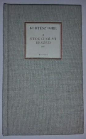 KERTÉSZ IMRE - A STOCKHOLMI BESZÉD 2002 (KÖTÖTT)