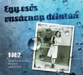 Egy esős vasárnap délután - 1962 legnépszerűbb magyar slágerei.