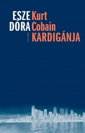 Esze Dóra - Kurt Cobain kardigánja [eKönyv: epub, mobi]