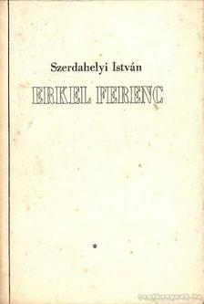 Szerdahelyi István - Erkel Ferenc [antikvár]