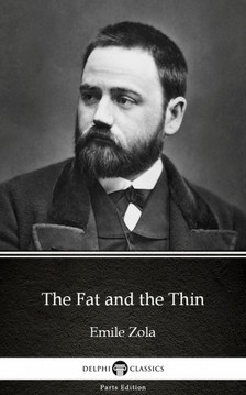 ÉMILE ZOLA - The Fat and the Thin by Emile Zola (Illustrated) [eKönyv: epub, mobi]