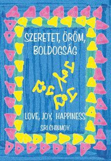 Sri Chinmoy - Szeretet, öröm, boldogság-Love, joy, happiness