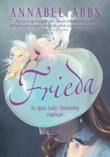 Annabel Abbs - Frieda - Az igazi Lady Chatterley regénye