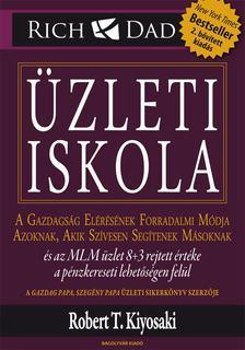 Robert T. Kiyosaki - Üzleti iskola - 2. bővített kiadás!