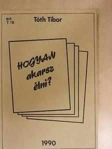 Tóth Tibor - Hogyan akarsz élni? [antikvár]