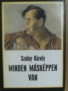 Szalay Károly - Minden másképpen van [antikvár]