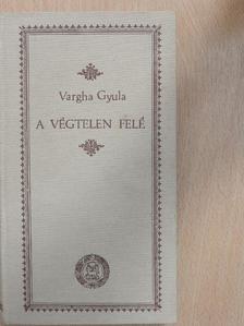 Vargha Gyula - A végtelen felé [antikvár]