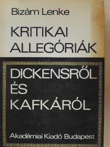 Bizám Lenke - Kritikai allegóriák Dickensről és Kafkáról [antikvár]