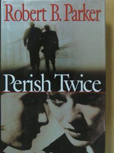 Robert B. Parker - Perish Twice [antikvár]
