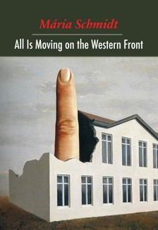 Schmidt Mária - All Is Moving on the Western Front [eKönyv: epub, mobi]