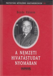 Benda Kálmán - A nemzeti hivatástudat nyomában [antikvár]