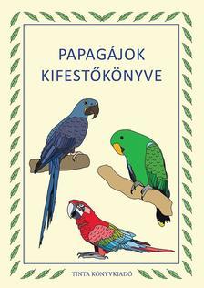 Gáspár Nikolett Anna - Papagájok kifestőkönyve