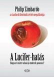 Philip Zimbardo - A Lucifer-hatás - Hogyan és miért válnak jó emberek gonosszá? [eKönyv: epub, mobi]