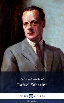 RAFAEL SABATINI - Delphi Collected Works of Rafael Sabatini (Illustrated) [eKönyv: epub, mobi]