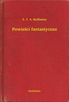 E. T. A. Hoffmann - Powie¶ci fantastyczne [eKönyv: epub, mobi]