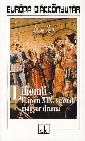 Liliomfi - Három XIX. századi magyar dráma EDK
