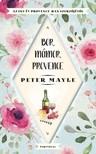 Peter Mayle - Bor, mámor, Provance [eKönyv: epub, mobi]