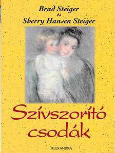 Brad Steiger, Sherry Hansen Steiger - Szívszorító csodák [antikvár]