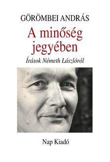 Görömbei András - A minőség jegyében - Írások Németh Lászlóról