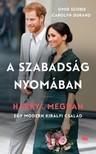 Omid Scobie - Carolyn Durand - A szabadság nyomában - Harry és Meghan - Egy modern királyi család [eKönyv: epub, mobi]