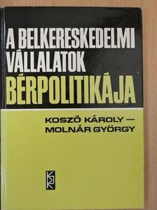 Koszó Károly - A belkereskedelmi vállalatok bérpolitikája [antikvár]