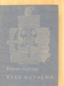 Dénes György - Évek hatalma [antikvár]