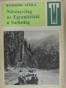 Borhidi Attila - Növényvilág az Egyenlítőtől a Sarkokig [antikvár]