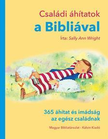 Sally Ann Wright - Családi áhítatok a Bibliával - 365 áhítat és imádság az egész családnak