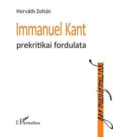 HORVÁTH ZOLTÁN - Immanuel Kant prekritikai fordulata