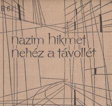 Nazim Hikmet - Nehéz a távollét [antikvár]