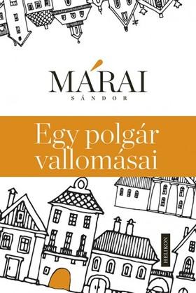 MÁRAI SÁNDOR - Egy polgár vallomásai (A cenzúrázatlan és csonkítatlan kiadás, 2013) [eKönyv: epub, mobi]