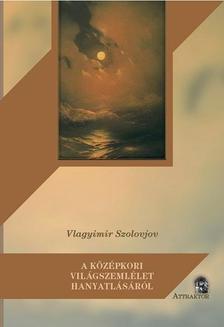 Vlagyimir Szolovjov - A középkori világszemlélet hanyatlásáról