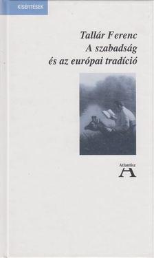 Tallár Ferenc - A szabadság és az európai tradíció [antikvár]