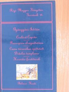Gyöngyösi István - Csalárd Cupido/Proserpina elragadtatása/Cuma várasában építtetett Dédalus temploma/Heroida-fordítások [antikvár]