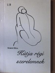 Somos Béla - Kútja régi szerelemnek [antikvár]