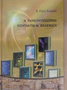 B. Fejes Katalin - A tankönyvszöveg szintaktikai jellemzői (dedikált példány) [antikvár]